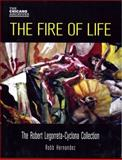 The Fire of Life : The Robert Legorreta-Cyclona Collection, Hernandez, Robb, 0895511207