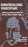 Rematerializing Shakespeare : Authority and Representation on the Early Modern English Stage, , 1403991200