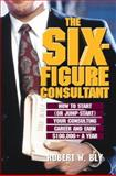 Six-Figure Consultant, Bly, Robert W., 157410120X