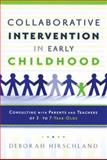 Collaborative Intervention in Early Childhood : Consulting with Parents and Teachers of 3- To 7-Year-Olds, Hirschland, Deborah, 0195331206