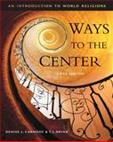Ways to the Center : An Introduction to World Religions, Carmody, Denise L. and Brink, T. L., 0534521207