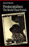 Pentecostalism : The World Their Parish, Martin, David Lozell, 063123120X