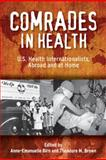 Comrades in Health : U. S. Health Internationalists, Abroad and at Home, , 0813561205