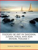 History of Art in Sardinia, Judæa, Syria, and Asia Minor, Georges Perrot and Charles Chipiez, 1147021201