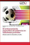 El Entrenamiento Específico de Potencia en Futbolistas Juveniles, Hernandez Prieto Yuri Hernando and Garcia Garcia Jose Manuel, 384846120X