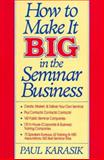 How to Make it Big in the Seminar Business, Karasik, Paul, 0070341206