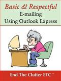 Basic and Respectful Emailing Using Outlook Express, Stephanie Rohde, 0741421208