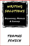 Writing Solutions : Beginnings, Middles and Endings, Fensch, Thomas, 0930751205