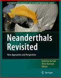 Neanderthals Revisited : New Approaches and Perspectives, , 1402051204