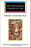The Four Great Flashes of Life, Michael McManus, 1453851208