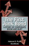 The First Junk Bond : A Story of Corporate Boom and Bust, Platt, Harlan D., 1587981203