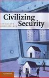 Civilizing Security, Loader, Ian and Walker, Neil, 0521871204