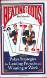 Beating the Odds : Poker Strategies for Leading Projects and Winning at Work, Schroeder, John, 0977441202