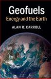 Geofuels : A Guide to Energy from the Earth, Carroll, Alan, 1107401208