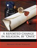 A Reported Change in Religion, by Onyx, Bernard Henry Holland, 1145641202