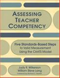 Assessing Teacher Competency : Five Standards-Based Steps to Valid Measurement Using the CAATS Model, Lang, William Steve and Wilkerson, Judy R., 1412941202