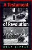 A Testament of Revolution, Liptak, Bela G., 1585441201