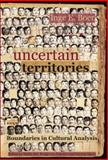 Uncertain Territories : Boundaries in Cultural Analysis, Boer, Inge E., 9042021209