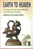 Earth to Heaven : The Royal Animal-Shaped Weights of the Burmese Empires, Gear, Donald and Gear, Joan, 9747551209