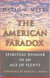 The American Paradox : Spiritual Hunger in an Age of Plenty, Myers, David G., 0300091206