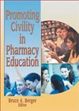 Promoting Civility in Pharmacy Education, Bruce A. Berger, 078902120X