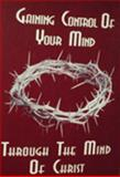 Gaining Control of Your Mind Through the Mind of Christ, Beth Marie Rexford, 0977121208