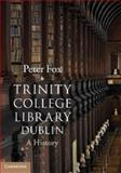 Trinity College Library Dublin : A History, Fox, Peter, 1107011205