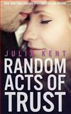 Random Acts of Trust (Random Series #2), Julia Kent, 1500111201