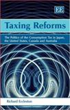 Taxing Reforms : The Politics of the Consumption Tax in Japan, the United States, Canada and Australia, Eccleston, Richard, 1845421205