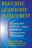 Measuring Leadership Development : Quantify Your Program's Impact and ROI on Organizational Performance, Phillips, Jack and Phillips, Patti, 007178120X