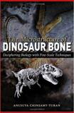 The Microstructure of Dinosaur Bone : Deciphering Biology with Fine-Scale Techniques, Chinsamy-Turan, Anusuya, 080188120X