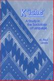 Kiche : A Study in the Sociology of Language, Lewis, M. Paul, 1556711204