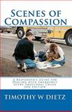 Scenes of Compassion : A Responder's Guide for Dealing with Emergency Scene Emotional Crisis, Dietz, Timothy W., 1883581206