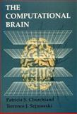 The Computational Brain, Churchland, Patricia S. and Sejnowski, Terrence J., 0262531208