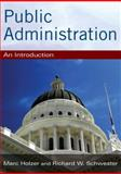 Public Administration : An Introduction, Holzer, Marc and Schwester, Richard W., 0765621207