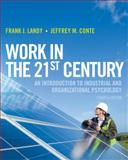 Work in the 21st Century : An Introduction to Industrial and Organizational Psychology, Landy, Frank J. and Conte, Jeffrey M., 1118291204
