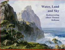 Water, Land and Sky : Rediscovering Albert Thomas Derome, Gilbert, Deborah, 188609120X