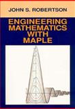 Engineering Mathematics with Maple, Robertson, John S., 007053120X
