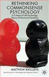 Rethinking Commonsense Psychology : A Critique of Folk Psychology, Theory of Mind and Simulation, Ratcliffe, Matthew, 0230221203