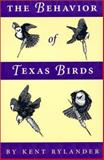 The Behavior of Texas Birds : A Field Companion, Rylander, Kent, 0292771207