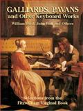 Galliards, Pavans and Other Keyboard Works, William A. Byrd and John Bull, 0486431207
