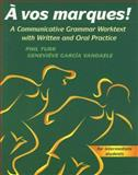 A Vos Marques! : A Communicative Grammar Worktext with Written and Oral Practice, Turk, Phil and Vandaele, Genevieve Garcia, 0658001205