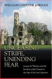 Unceasing Strife, Unending Fear : Jacques de Therines and the Freedom of the Church in the Age of the Last Capetians, Jordan, William Chester, 0691121206