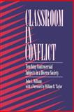 Classroom in Conflict : Teaching Controversial Subjects in a Diverse Society, Williams, John A., 0791421201
