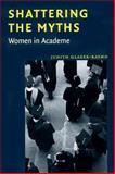 Shattering the Myths : Women in Academe, Raymo, Judith G., 0801861209