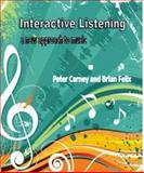 Interactive Listening : A New Approach to Music: A New Approach to Music, Carney, Peter and Felix, Brian, 0983341206