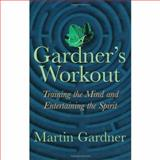 A Gardner's Workout : Training the Mind and Entertaining the Spirit, Gardner, Martin, 1568811209
