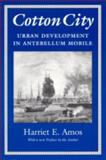 Cotton City : Urban Development in Antebellum Mobile, Amos Doss, Harriet E., 0817311203