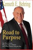 Road to Purpose : One Man's Journey Bringing Hope to Millions and Finding Purpose along the Way, Kenneth E. Behring, 0976191202