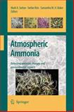 Atmospheric Ammonia : Detecting Emission Changes and Environmental Impacts: Results of an Expert Workshop under the Convention on Long-Range Transboundary Air Pollution, Sutton, Mark and Reis, Stefan, 1402091206